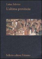 SIES s.r.l. L´ULTIMA PROVINCIA - ADORNO, L. cena od 266 Kč