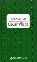 GIUNTI EDITORE S.p.A. AFORISMI DI OSCAR WILDE - WILDE, O. cena od 152 Kč
