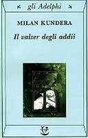SIAP INTERNATIONAL s.r.l. IL VALZER DEGLI ADDII - KUNDERA, M. cena od 340 Kč