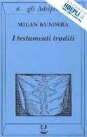 SIAP INTERNATIONAL s.r.l. I TESTAMENTI TRADITI - KUNDERA, M. cena od 401 Kč