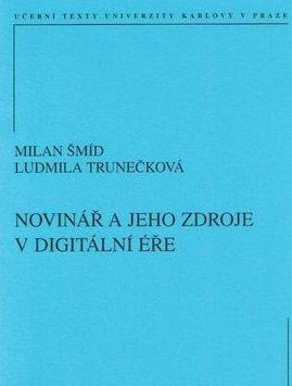 Karolinum Novinář a jeho zdroje v digitální éře - Šmíd Milan, Trunečko... cena od 140 Kč