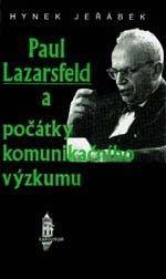 Hynek Jeřábek: Paul Lazarsfeld a počátky komunikačního výzkumu cena od 120 Kč