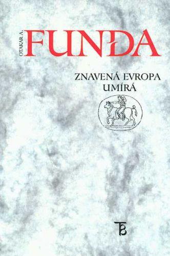 Karolinum Znavená evropa umírá - Funda Otakar A. cena od 97 Kč