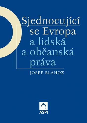 Wolters Kluwer ČR (Aspi) Sjednocující se Evropa a lidská a občanská práva - Blahož Jo... cena od 381 Kč