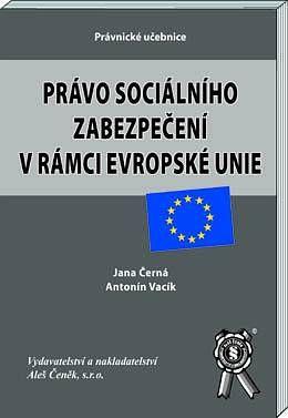 Aleš Čeněk Právo sociálního zabezpečení v rámci EU - Černá Jana, Vacík ... cena od 42 Kč