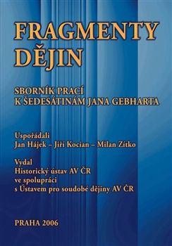 Historický ústav AV ČR, v.v.i. Fragmenty dějin - Sborník prací k šedesátinám Jana Gebharta ... cena od 501 Kč