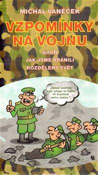Michal Vaněček: Vzpomínky na vojnu aneb jak jsme bránili rozdělený svět cena od 110 Kč