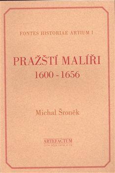 Artefactum, Ústav dějin umění Pražští malíři 1600-1656 - Michal Šroněk cena od 69 Kč
