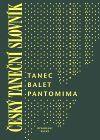 Divadelní ústav Český taneční slovník - Tanec, balet, pantomima cena od 359 Kč