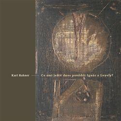 Karl Rahner: má dnes Ignác z Loyoly ještě co říci? cena od 116 Kč