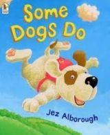 Walker Books Ltd SOME DOGS DO - ALBOROUGH, J. cena od 151 Kč