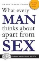 Littlehampton WHAT EVERY MAN THINKS ABOUT APART FROM SEX - SIMOVE, S. cena od 179 Kč