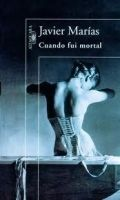 SANTILLANA EDUCACIÓN, S.L. CUANDO FUI MORTAL - MARIAS, J. cena od 304 Kč