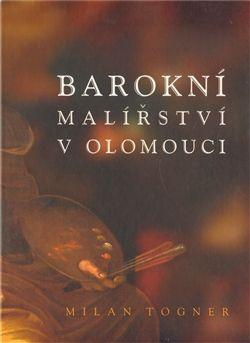Milan Togner: Barokní malířství v Olomouci cena od 244 Kč