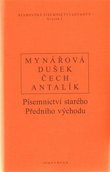 Dalibor Antalík, Jan Dušek, Jana Mynářová, Pavel Čech: Písemnictví starého předního východu cena od 607 Kč