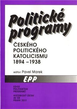 Pavel Marek: Politické programy českého politického katolicismu 1894 - 1938 cena od 0 Kč