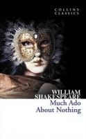 Harper Collins UK MUCH ADO ABOUT NOTHING (Collins Classics) - SHAKESPEARE, W. cena od 73 Kč