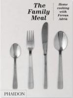 Phaidon Press Ltd THE FAMILY MEAL: HOME COOKING WITH FERRAN ADRIA - ADRIA, F. cena od 702 Kč
