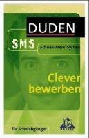 Bibliographisches Institut DUDEN SMS: CLEVER BEWERBEN - HILF, O., LOHSE, P. cena od 154 Kč