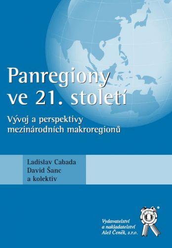 Aleš Čeněk Panregiony ve 21. století: vývoj a perspektivy mezinárodních... cena od 382 Kč