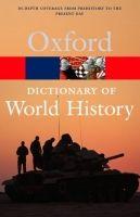 OUP References OXFORD DICTIONARY OF WORLD HISTORY (Oxford Paperback Referen... cena od 266 Kč