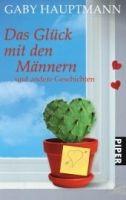 Piper Verlag DAS GLÜCK MIT DEN MÄNNERN UND ANDERE GESCHICHTEN - HAUPTMANN... cena od 216 Kč