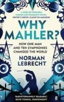 Faber & Faber WHY MAHLER?: HOW ONE MAN AND TEN SYMPHONIES CHANGED THE WORL... cena od 217 Kč