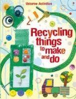 Usborne Publishing RECYCLING THINGS TO MAKE AND DO - BONE, E., PRATT, L. cena od 135 Kč