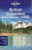LONELY PLANET BRITISH COLUMBIA & THE CANADIAN ROCKIES - LEE,... cena od 482 Kč