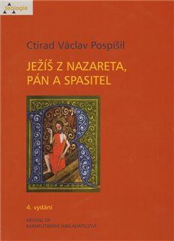Ctirad Václav Pospíšil: Ježíš z Nazareta, Pán a spasitel cena od 396 Kč