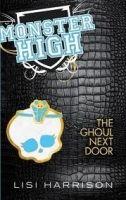 Little, Brown Book Group THE GHOUL NEXT DOOR: MONSTER HIGH - HARRISON, L. cena od 0 Kč