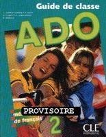CLE international ADO 2 GUIDE PEDAGOGIQUE - DAYEZ, Y., LE DREFF, V., MIQUEL, C... cena od 508 Kč