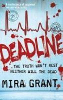 Grant Mira: Deadline (The Newsflesh Trilogy #2) cena od 265 Kč