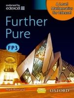 OUP ED A Level Mathematics for Edexcel: Further Pure FP3 - Rowland,... cena od 512 Kč