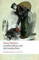 OUP References LONDON LABOUR AND THE LONDON POOR (Oxford World´s Classics N... cena od 213 Kč