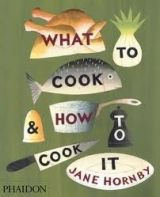 Phaidon Press Ltd What to Cook and How to Cook It - Hornby, J. cena od 652 Kč