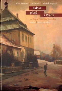 Jiří Traxler, Věra Thořová, Zdeněk Vejvoda: Lidové písně z Prahy ve sbírce Františka Homolky I. díl cena od 348 Kč