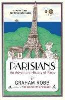 Pan Macmillan PARISIANS: AN ADVENTURE HISTORY OF PARIS - ROBB, G. cena od 189 Kč