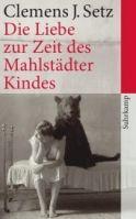 Suhrkamp Verlag DIE LIEBE ZUR ZEIT DES MAHLSTÄDTER KINDES - SETZ, C. J. cena od 266 Kč