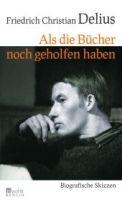 Rowohlt Verlag ALS DIE BÜCHER NOCH GEHOLFEN HABEN - DELIUS, F. CH. cena od 428 Kč