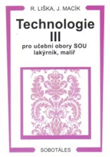 Jiří Macík, Roman Liška: Technologie III pro učební obory SOU lakýrník, malíř cena od 140 Kč