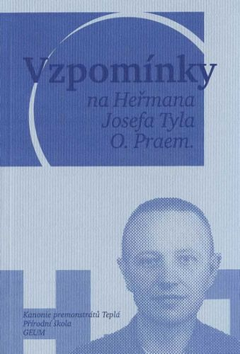 Mucha Vojtěch, Sikyta Michal a: Vzpomínky na Heřmana Josefa Tyla, O. Praem. cena od 103 Kč