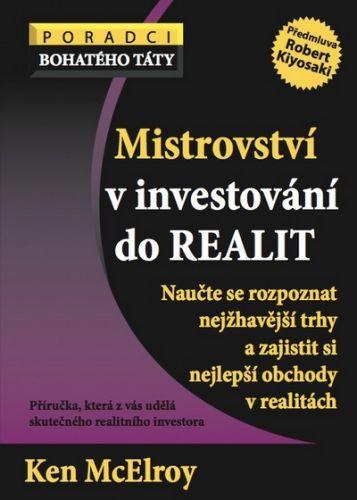 McElroy Ken: Mistrovství v investování do realit - Naucˇte se rozpoznat nejžhaveˇjší trhy a zajistit si nejlepší obchody v realitách cena od 157 Kč
