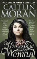 Caitlin Moran: How to Be a Woman cena od 176 Kč