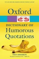 OUP References OXFORD DICTIONARY OF HUMOROUS QUOTATIONS 4th Edition (Oxford... cena od 262 Kč