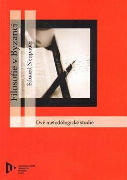 Eduard Neupauer: Filosofie v Byzanci. Dvě metodologické studie cena od 87 Kč