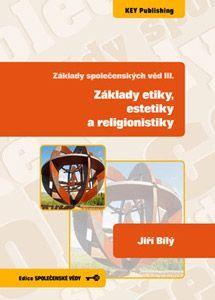 KEY Publishing Základy společenských věd 3. Základy etiky, estetiky a relig... cena od 230 Kč