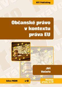 KEY Publishing Občanské právo v kontextu práva EU + CD - Večeřa Jiří cena od 249 Kč
