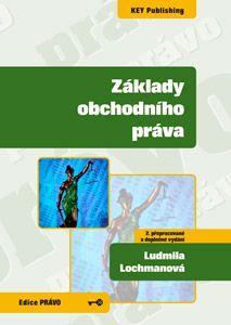 KEY Publishing Základy obchodního práva 2.vyd. - Lochmanová Ludmila cena od 338 Kč