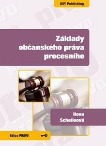 KEY Publishing Základy občanského práva procesního - Ilona Schelleová cena od 336 Kč